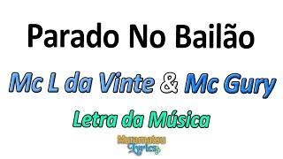 Baixar Mc L da Vinte & Mc Gury - Parado no Bailão - Letra / Lyrics
