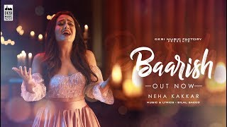 Baarish ( Full Video ) Neha Kakkar  | Bilal Saeed  | Desi Music Factory