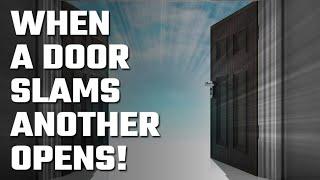 🚪 When a Door Slams in your face is there always a Bigger Door?