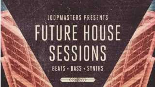 Future House Sessions - Loopmasters House Samples Loops