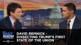 David Remnick - Dissecting Trump's First State Of The Union | The Daily Show