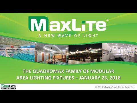 MaxLite Webinars: The QuadroMax Family of Modular Area Lighting Fixtures - January 25, 2018