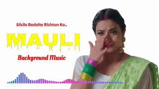 Mauli Background Music | Silsila Badalte Rishton ka | Colors TV | Musiyaapa