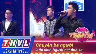 thvl  nguoi hat tinh ca - tap 1  vong thu thach 6 chuyen ba nguoi - 3 thi sinh nguoi hat tinh ca