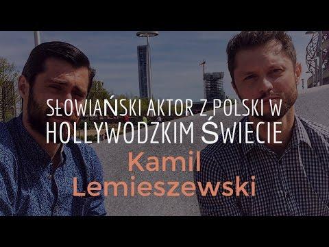 Kamil Lemieszewski czyli Słowiański aktor z Polski w Hollywodzkim świecie