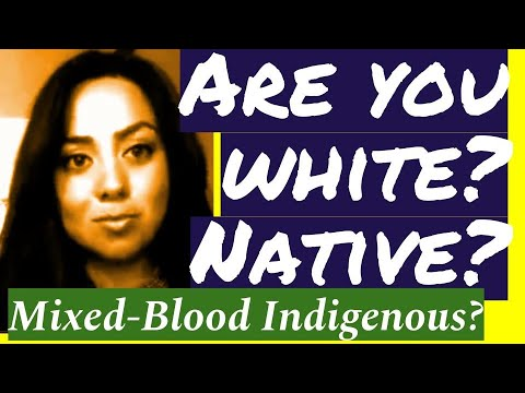 Are you white? Are you Native? Indigenous? Mixed-blood?