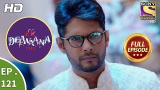 Ek Deewaana Tha - Ep 121 -  Full Episode  - 9th  April, 2018