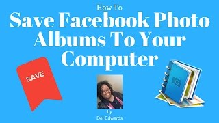 How To Save Facebook Photo Albums To Your Computer