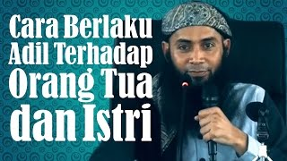 Bagaimana Cara Berlaku Adil Terhadap Orang Tua dan Istri? - Ustadz Dr. Syafiq Riza Basalamah, MA