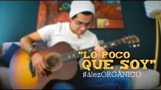 Diego Ález - Lo Poco Que Soy | #álezORGÁNICO