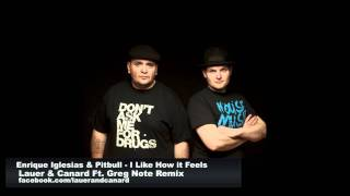 Enrique Iglesias & Pitbull - I Like How it Feels ( Lauer & Canard feat Greg Note Remix )