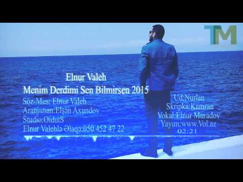 Elnur Valeh - Menim Derdimi Sen Bilmirsen