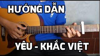 [Hướng dẫn] Guitar đệm hát:  Yêu  - Khắc Việt