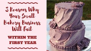 3 Reasons Why Your Small Bakery Business Will Fail within the First year