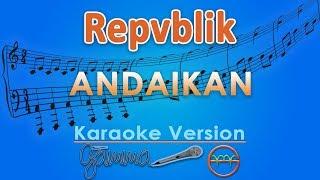 Repvblik - Andaikan (Karaoke) | GMusic