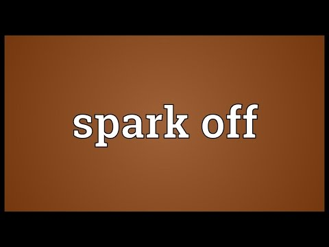 Spark off Meaning