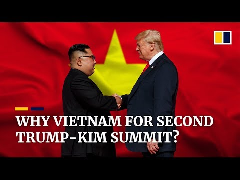 Five reasons Vietnam was chosen to host the second Trump-Kim summit