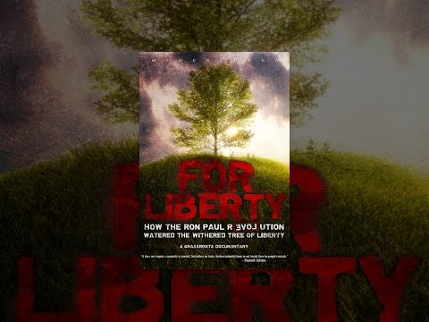 For Liberty: How the Ron Paul Revolution Watered the Tree of Liberty