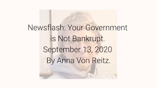 Newsflash: Your Government is Not Bankrupt September 13, 2020 By Anna Von Reitz