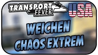 WEICHENCHAOS EXTREM #40 - TRANSPORT FEVER USA ★Let's Play Transport Fever Deutsch