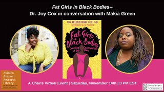 FAT GIRLS IN BLACK BODIES--DR. JOY COX IN CONVERSATION WITH MAKIA GREEN