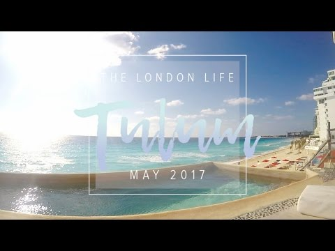 TULUM MAY 2017 - THE LONDON LIFE