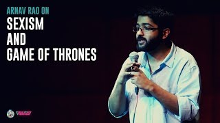 Sexism & Game of Thrones – Stand-Up comedy by Arnav Rao