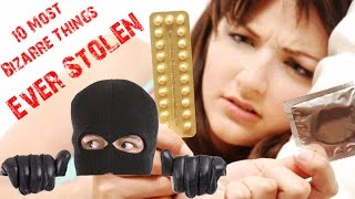 10 Most Bizarre Things Ever Stolen