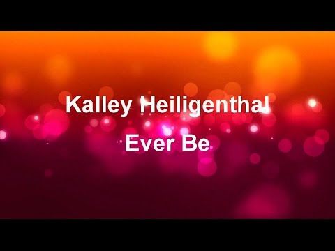 Ever Be - Kalley Heiligenthal (lyrics on screen) HD