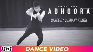 Adhoora | Dance | Sushant Khatri | Tabish Pasha ft. Anaya Shah | Latest Hindi Song 2019