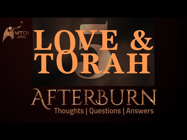 Afterburn: Thoughts, Q&A on Love and Torah - Part 5