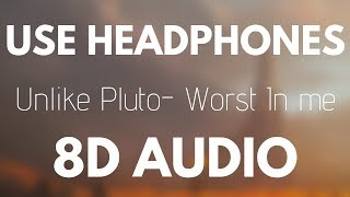 Unlike Pluto - Worst In Me (8D AUDIO)