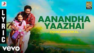Thangameenkal - Aanandha Yaazhai Lyric | Ram | Yuvanshankar Raja