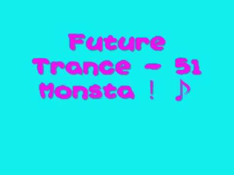 Future Trance 51 - Monsta.♪.wmv