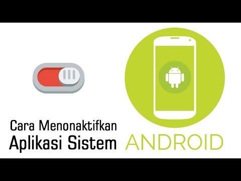 Cara Menonaktifkan Dan Menghapus Aplikasi Sistem Android