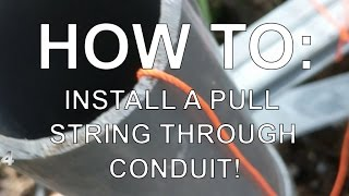HOW TO: Run a pull string through conduit
