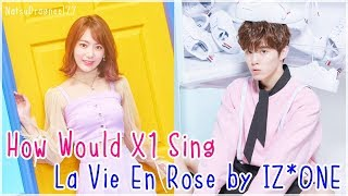 How Would X1 Sing: IZ*ONE 'La Vie En Rose'