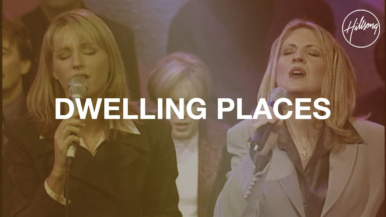 Dwelling Places - Hillsong Worship