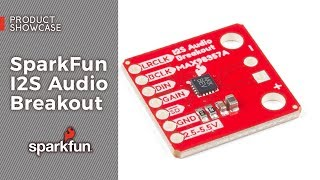 Product Showcase: SparkFun I2S Audio Breakout