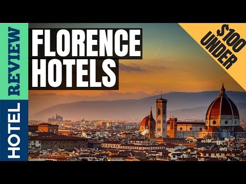 ✅Florence Hotels: Best Hotels In Florence (2019)[Under $100]