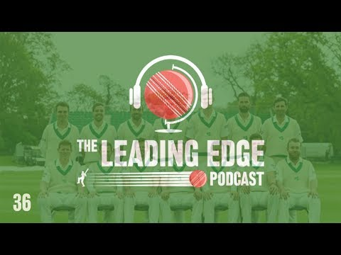 Leading Edge Cricket Podcast | #35 | ENGLAND TEST TEAM | COU
