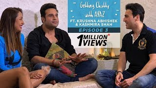 Getting Chatty With Ayaz | Episode 3 | Krushna Abhishek & Kashmira Shah