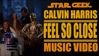 Feel So Close - Calvin Harris - Star Wars Music Video - Star Geek One Year Special - Star Geek