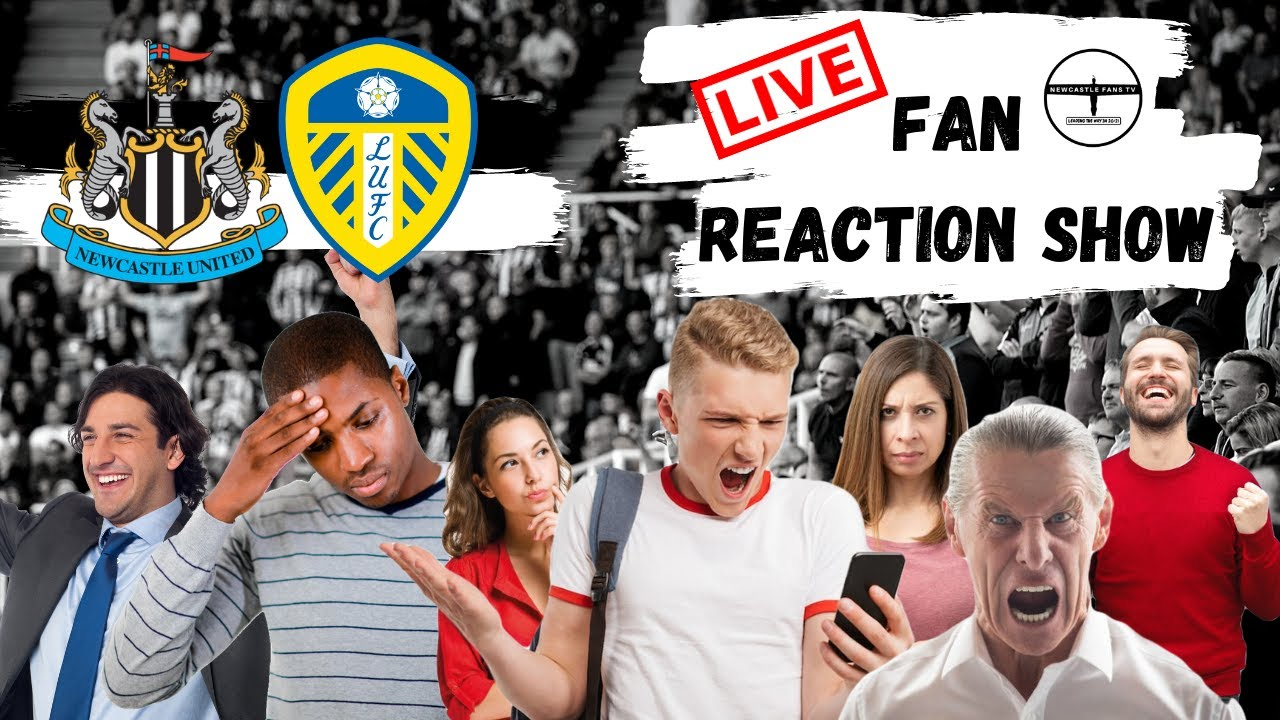 Fan Reaction Show   Newcastle United - Leeds United