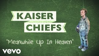 Kaiser Chiefs - Meanwhile Up In Heaven (lyric video)