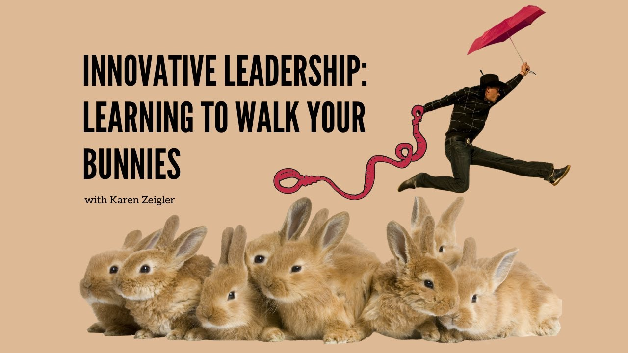 Learning to Walk Your Bunnies - 5 Tips for Innovative Leadership