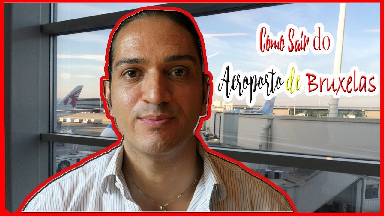 Dicas De Como Sair Do Aeroporto De Bruxelas I Osvaldo