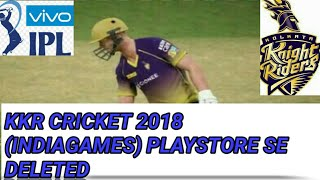 ||KKR CRICKET 2018 GAME DELETED FROM PLAYSTORE||WHY?||
