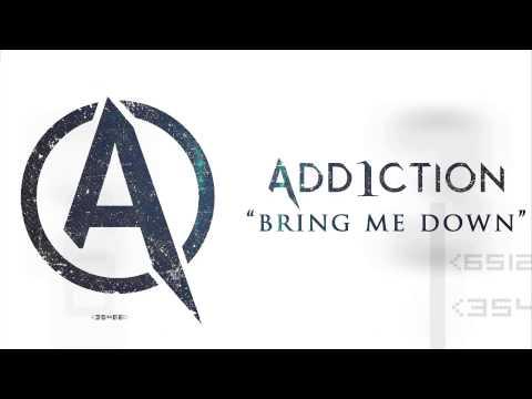Add1ction - Bring Me Down