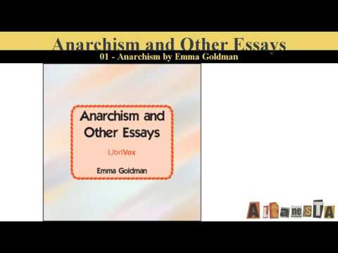 anarchism and other essays published Goldman and berkman edited and published the journal, mother earth, between  1906-1917 goldman also wrote anarchism and other essays (1910) and the.